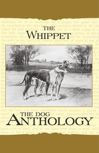 The Whippet - A Dog Anthology (A Vintage Dog Books Breed Classic