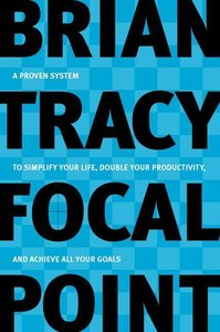 Focal Point: A Proven System to Simplify Your Life, Double Your