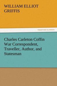 Charles Carleton Coffin War Correspondent, Traveller, Author, an