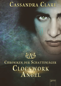 Chroniken der Schattenjäger 01. Clockwork Angel