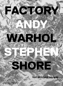 Factory: Andy Warhol. Stephen Shore