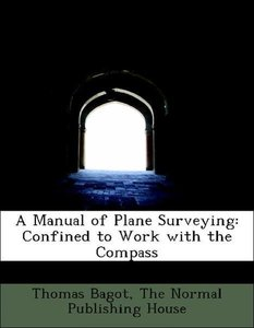 A Manual of Plane Surveying: Confined to Work with the Compass