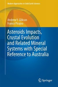 Asteroids Impacts, Crustal Evolution and Related Mineral Systems
