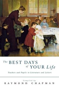 The Best Days of Our Life: Teachers and Pupils in Literature and