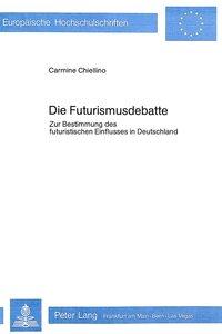 Die Futurismusdebatte: Zur Bestimmung Des Futuristischen Einflus