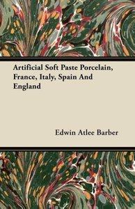 Artificial Soft Paste Porcelain, France, Italy, Spain And Englan