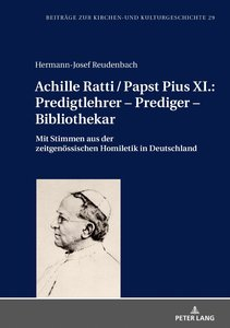 Achille Ratti / Papst Pius XI.: Predigtlehrer - Prediger - Bibli