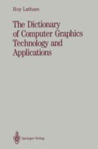 The Dictionary of Computer Graphics Technology and Applications