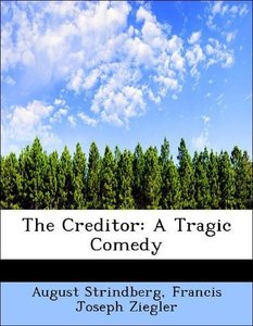 The Creditor: A Tragic Comedy