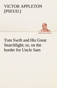 Tom Swift and His Great Searchlight; or, on the border for Uncle