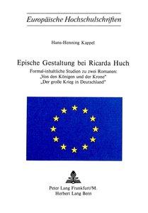 Epische Gestaltung bei Ricarda Huch: Formal-Inhaltliche Studien