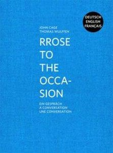 John Cage. Rrose to the Occasion