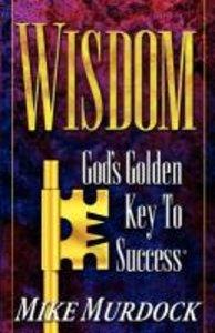 Wisdom- God's Golden Key To Success