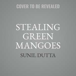 Stealing Green Mangoes: Two Brothers, Two Fates, One Indian Chil