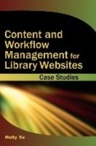 Content and Workflow Management for Library Websites: Case Studi