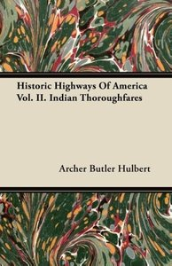 Historic Highways Of America Vol. II. Indian Thoroughfares
