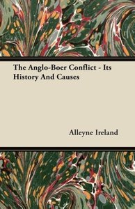 The Anglo-Boer Conflict - Its History And Causes