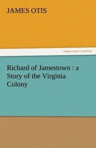 Richard of Jamestown : a Story of the Virginia Colony