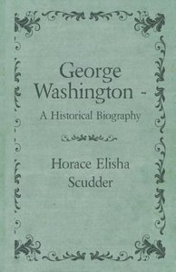 George Washington - A Historical Biography