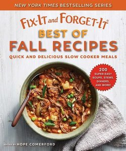 Fit-It and Forget-It Best of Fall Recipes: Quick and Delicious S