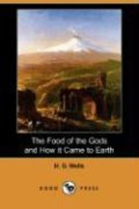 The Food of the Gods and How It Came to Earth (Dodo Press)