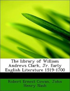 The library of William Andrews Clark, Jr. Early English Literatu