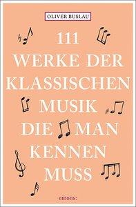 111 Werke der klassischen Musik, die man kennen muss