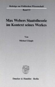 Max Webers Staatstheorie im Kontext seines Werkes