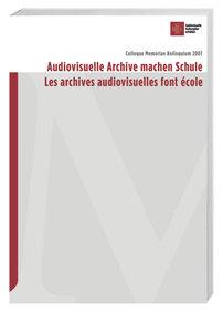 Audiovisuelle Archive machen Schule/Les archives audiovisuelles