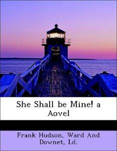 She Shall be Mine! a Aovel