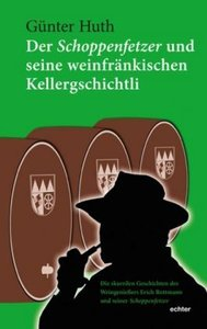 Der Schoppenfetzer und seine weinfränkischen Kellergschichtli