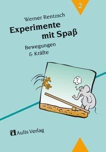 Experimente mit Spaß 2. Bewegungen und Kräfte