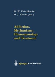 Addiction Mechanisms, Phenomenology and Treatment