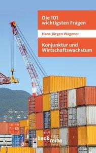 Die 101 wichtigsten Fragen: Konjunktur und Wirtschaftswachstum
