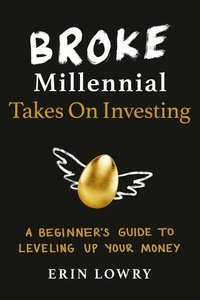 Broke Millennial Takes on Investing: A Beginner\'s Guide to Leve