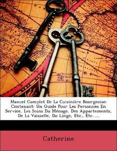 Manuel Complet De La Cuisinière Bourgeoise: Contenant: Un Guide
