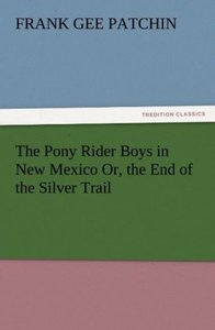 The Pony Rider Boys in New Mexico Or, the End of the Silver Trai