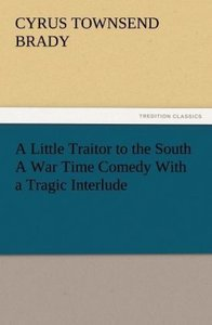 A Little Traitor to the South A War Time Comedy With a Tragic In