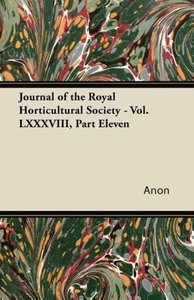Journal of the Royal Horticultural Society - Vol. LXXXVIII, Part