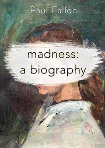 Madness: A Biography