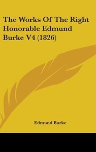 The Works Of The Right Honorable Edmund Burke V4 (1826)