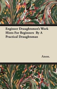 Engineer Draughtsmen's Work Hints For Beginners By A Practical
