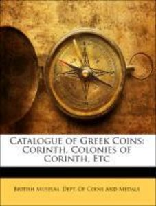Catalogue of Greek Coins: Corinth, Colonies of Corinth, Etc