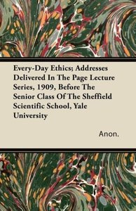 Every-Day Ethics; Addresses Delivered In The Page Lecture Series