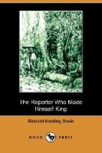 The Reporter Who Made Himself King (Dodo Press)