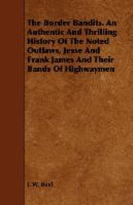 The Border Bandits. An Authentic And Thrilling History Of The No