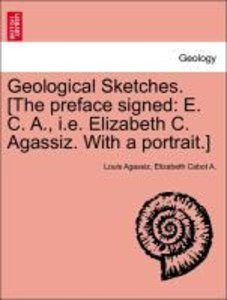 Geological Sketches. [The preface signed: E. C. A., i.e. Elizabe