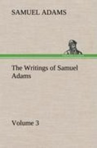 The Writings of Samuel Adams - Volume 3