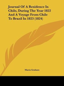 Journal Of A Residence In Chile, During The Year 1822 And A Voya