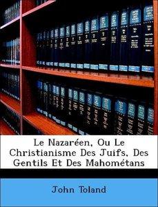 Le Nazaréen, Ou Le Christianisme Des Juifs, Des Gentils Et Des M
